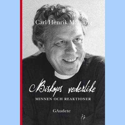 Biskops vederlike : minnen och reaktioner av Carl Henrik Martling